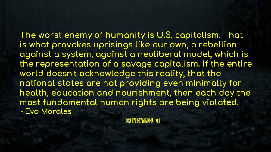 Neoliberal Sayings By Evo Morales: The worst enemy of humanity is U.S. capitalism. That is what provokes uprisings like our
