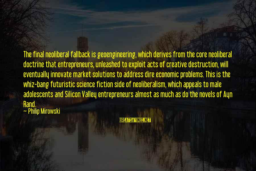 Neoliberal Sayings By Philip Mirowski: The final neoliberal fallback is geoengineering, which derives from the core neoliberal doctrine that entrepreneurs,