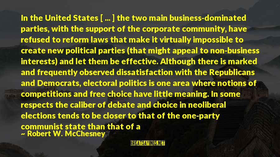 Neoliberal Sayings By Robert W. McChesney: In the United States [ ... ] the two main business-dominated parties, with the support