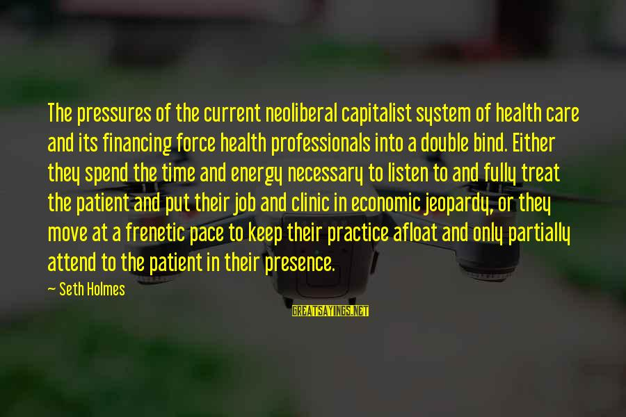Neoliberal Sayings By Seth Holmes: The pressures of the current neoliberal capitalist system of health care and its financing force