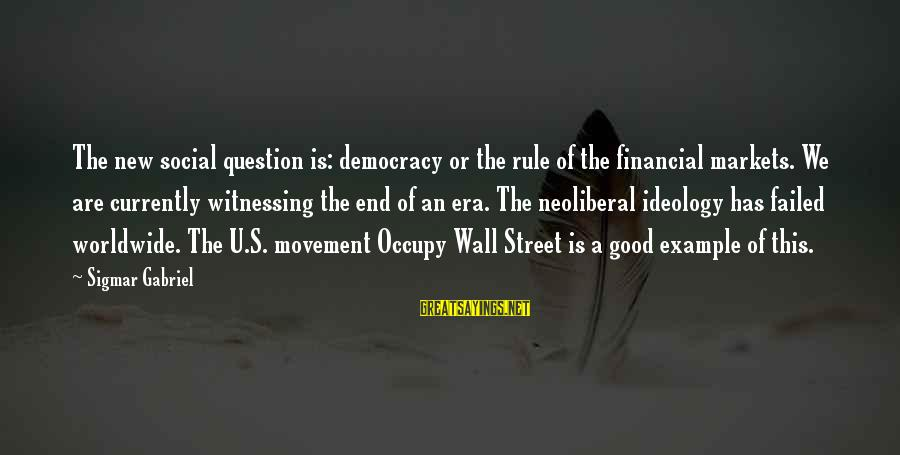 Neoliberal Sayings By Sigmar Gabriel: The new social question is: democracy or the rule of the financial markets. We are
