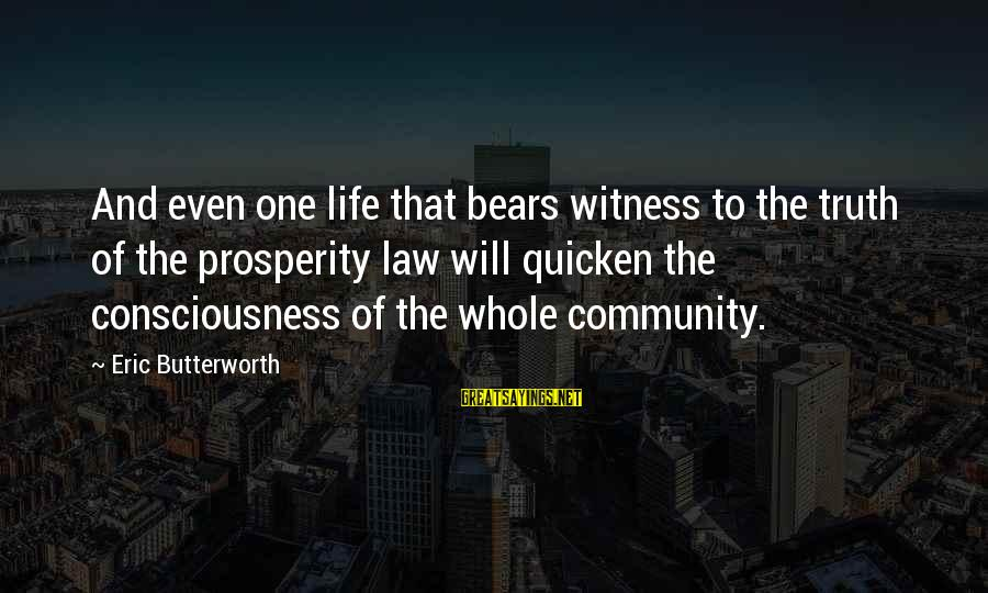 Neonatal Nursing Sayings By Eric Butterworth: And even one life that bears witness to the truth of the prosperity law will