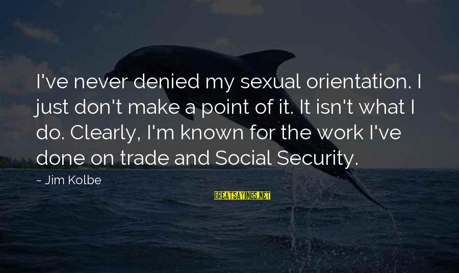 Neonatal Nursing Sayings By Jim Kolbe: I've never denied my sexual orientation. I just don't make a point of it. It