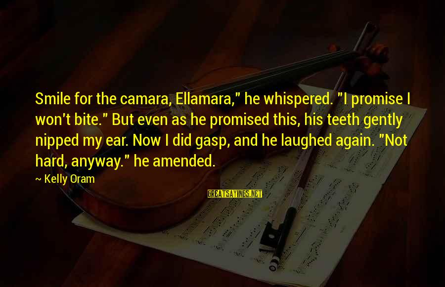 "Nep Russia Sayings By Kelly Oram: Smile for the camara, Ellamara,"" he whispered. ""I promise I won't bite."" But even as"
