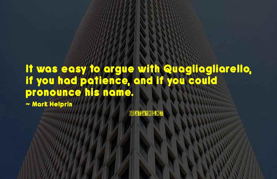 Nepo Quick Sayings By Mark Helprin: It was easy to argue with Quagliagliarello, if you had patience, and if you could