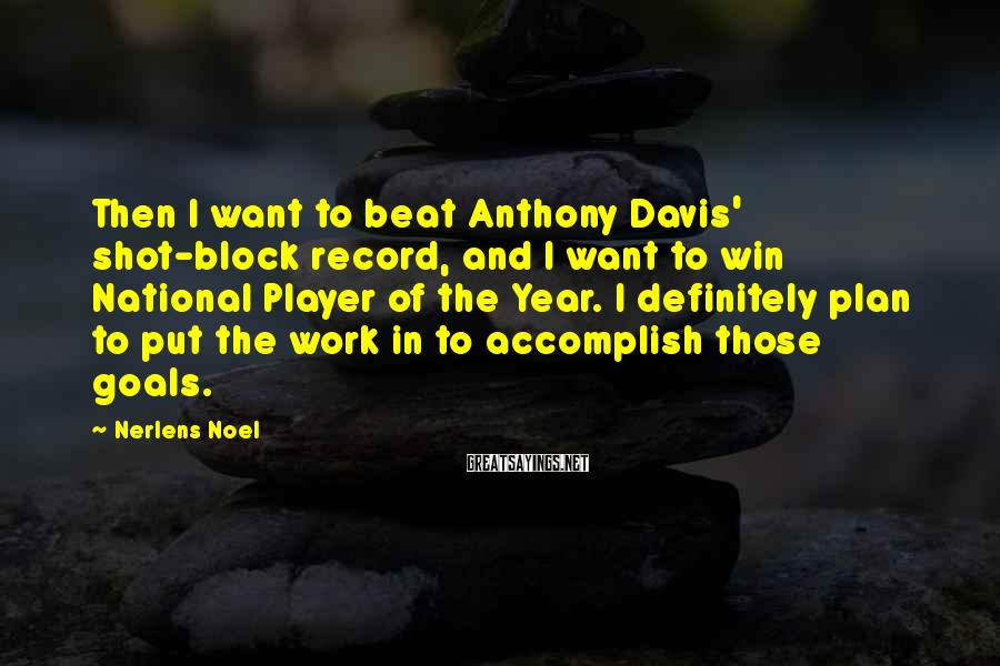 Nerlens Noel Sayings: Then I want to beat Anthony Davis' shot-block record, and I want to win National