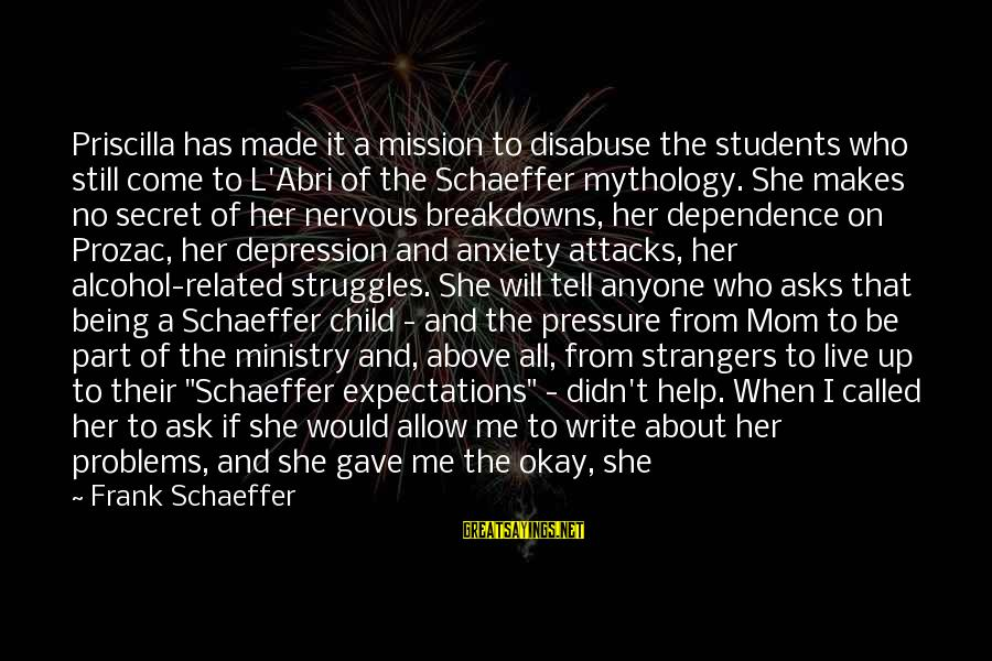 Nervous Breakdowns Sayings By Frank Schaeffer: Priscilla has made it a mission to disabuse the students who still come to L'Abri