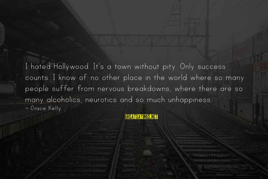 Nervous Breakdowns Sayings By Grace Kelly: I hated Hollywood. It's a town without pity. Only success counts. I know of no