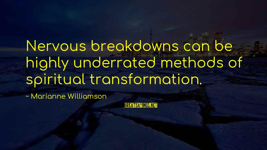 Nervous Breakdowns Sayings By Marianne Williamson: Nervous breakdowns can be highly underrated methods of spiritual transformation.