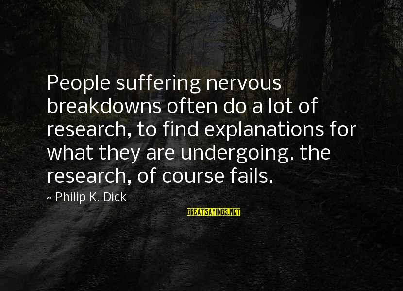 Nervous Breakdowns Sayings By Philip K. Dick: People suffering nervous breakdowns often do a lot of research, to find explanations for what