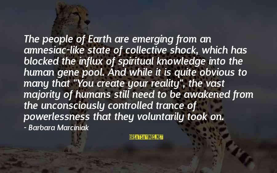 Nervous Conditions Nhamo Sayings By Barbara Marciniak: The people of Earth are emerging from an amnesiac-like state of collective shock, which has
