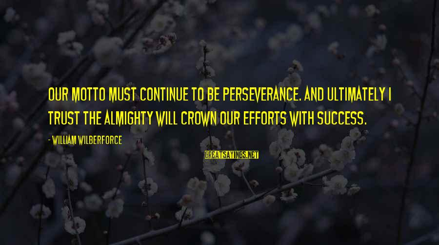 Nervous Conditions Nhamo Sayings By William Wilberforce: Our motto must continue to be perseverance. And ultimately I trust the Almighty will crown