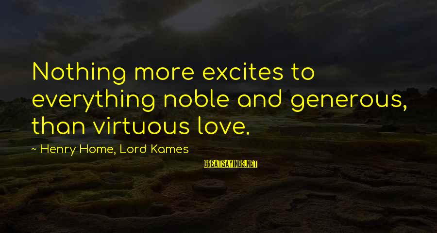 Netball Motivational Sayings By Henry Home, Lord Kames: Nothing more excites to everything noble and generous, than virtuous love.