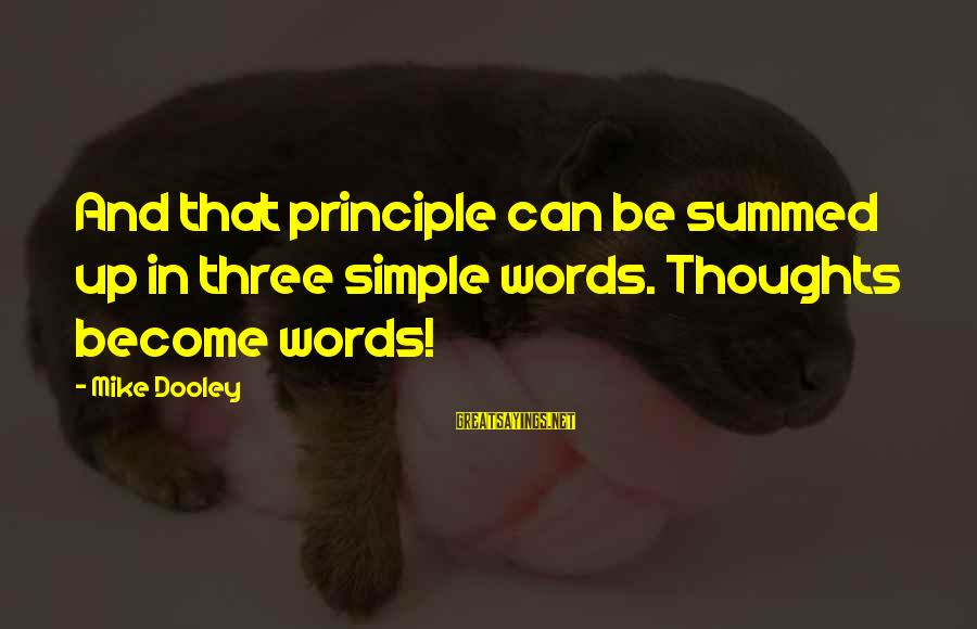Nettie Maria Stevens Sayings By Mike Dooley: And that principle can be summed up in three simple words. Thoughts become words!