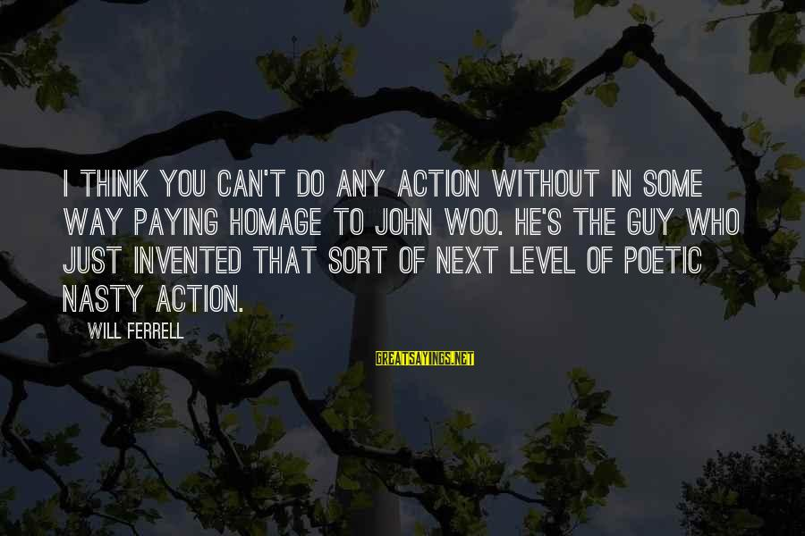Nettie Maria Stevens Sayings By Will Ferrell: I think you can't do any action without in some way paying homage to John