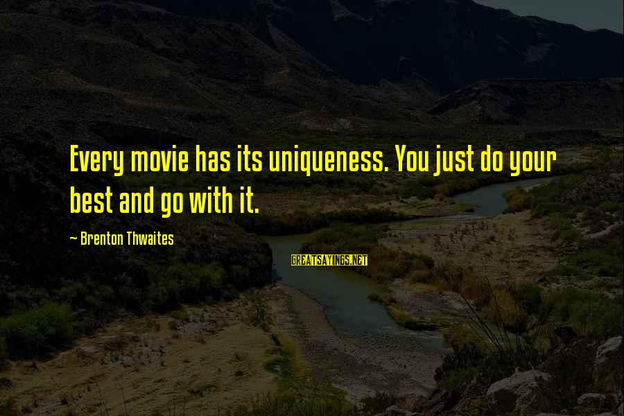 Neuromancer Molly Sayings By Brenton Thwaites: Every movie has its uniqueness. You just do your best and go with it.