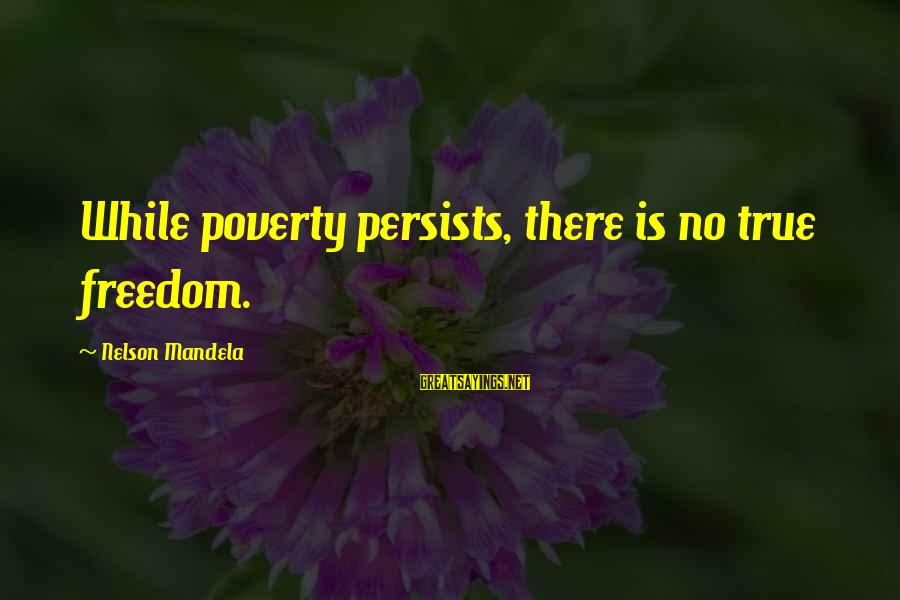 Neuromancer Molly Sayings By Nelson Mandela: While poverty persists, there is no true freedom.