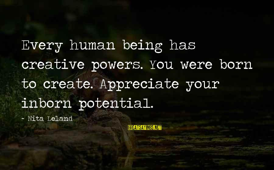 Neuromancer Molly Sayings By Nita Leland: Every human being has creative powers. You were born to create. Appreciate your inborn potential.
