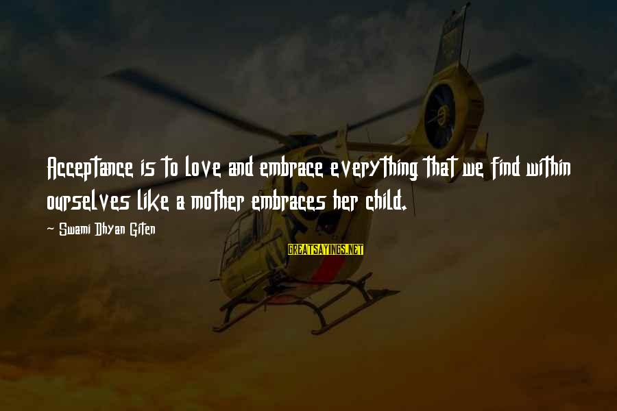 Neuromancer Molly Sayings By Swami Dhyan Giten: Acceptance is to love and embrace everything that we find within ourselves like a mother