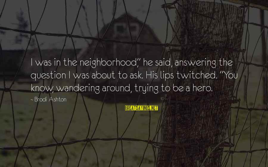 "Neutralizing Sayings By Brodi Ashton: I was in the neighborhood,"" he said, answering the question I was about to ask."