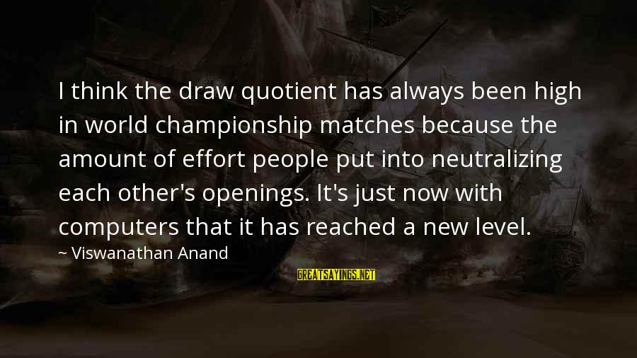 Neutralizing Sayings By Viswanathan Anand: I think the draw quotient has always been high in world championship matches because the