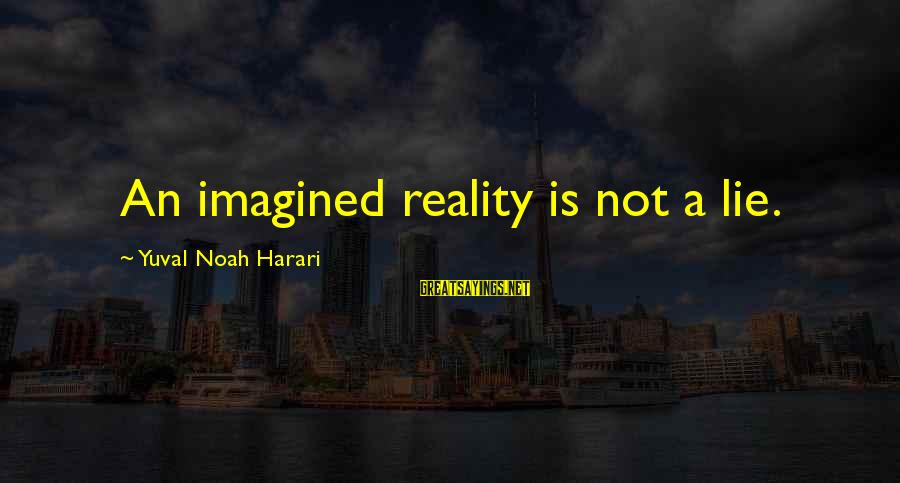 Neutralizing Sayings By Yuval Noah Harari: An imagined reality is not a lie.