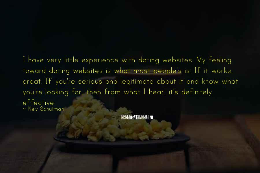Nev Schulman Sayings: I have very little experience with dating websites. My feeling toward dating websites is what