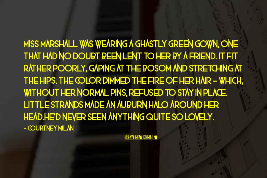 Never Been Sayings By Courtney Milan: Miss Marshall was wearing a ghastly green gown, one that had no doubt been lent