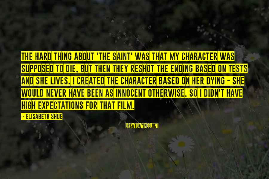 Never Been Sayings By Elisabeth Shue: The hard thing about 'The Saint' was that my character was supposed to die, but