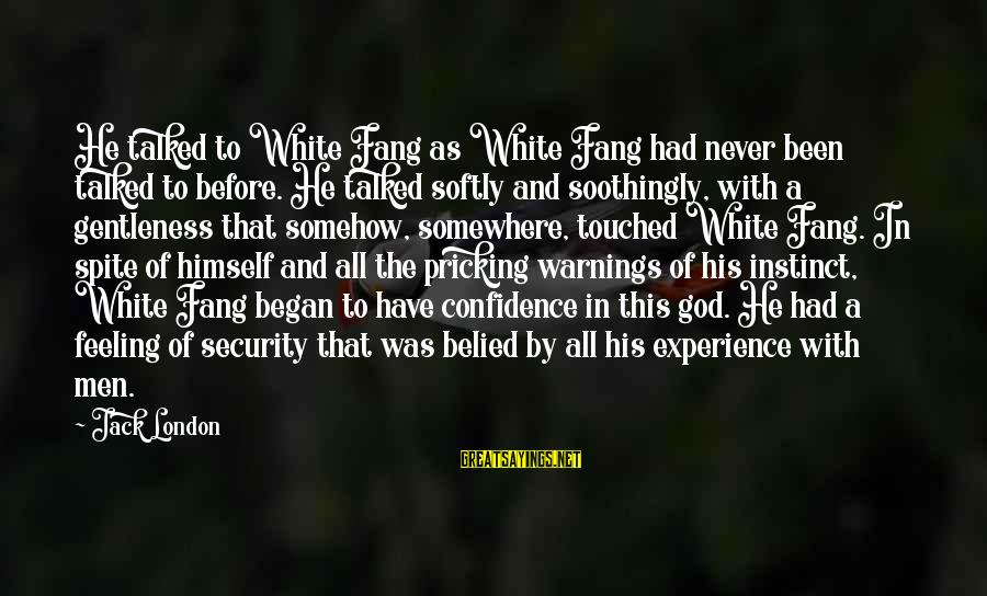 Never Been Sayings By Jack London: He talked to White Fang as White Fang had never been talked to before. He
