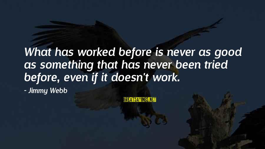 Never Been Sayings By Jimmy Webb: What has worked before is never as good as something that has never been tried
