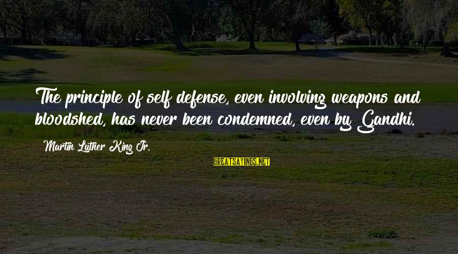 Never Been Sayings By Martin Luther King Jr.: The principle of self defense, even involving weapons and bloodshed, has never been condemned, even