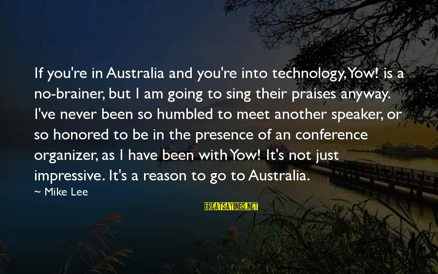 Never Been Sayings By Mike Lee: If you're in Australia and you're into technology, Yow! is a no-brainer, but I am