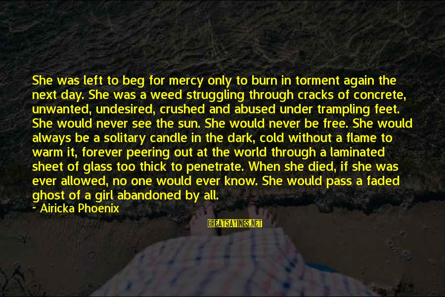 Never Beg Love Sayings By Airicka Phoenix: She was left to beg for mercy only to burn in torment again the next