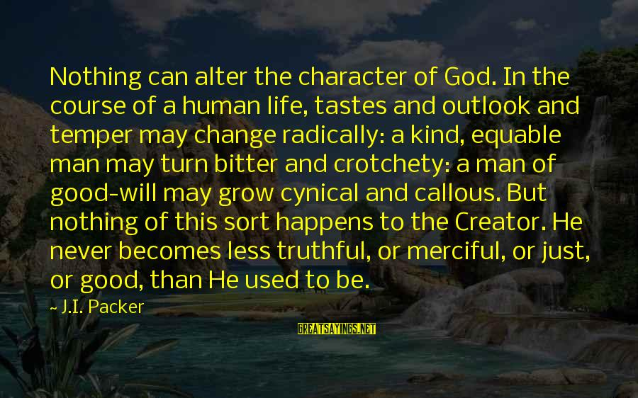 Never Change A Man Sayings By J.I. Packer: Nothing can alter the character of God. In the course of a human life, tastes