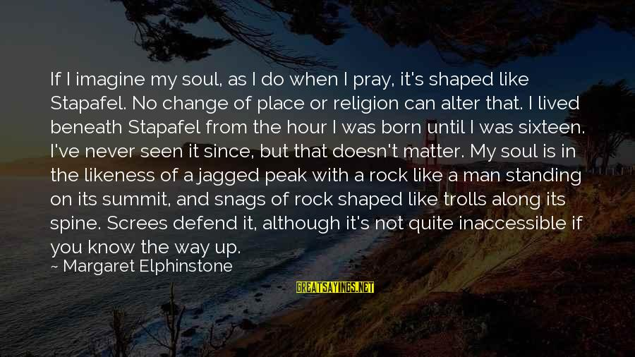 Never Change A Man Sayings By Margaret Elphinstone: If I imagine my soul, as I do when I pray, it's shaped like Stapafel.