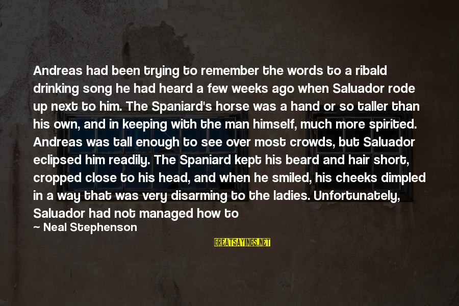 Never Change A Man Sayings By Neal Stephenson: Andreas had been trying to remember the words to a ribald drinking song he had