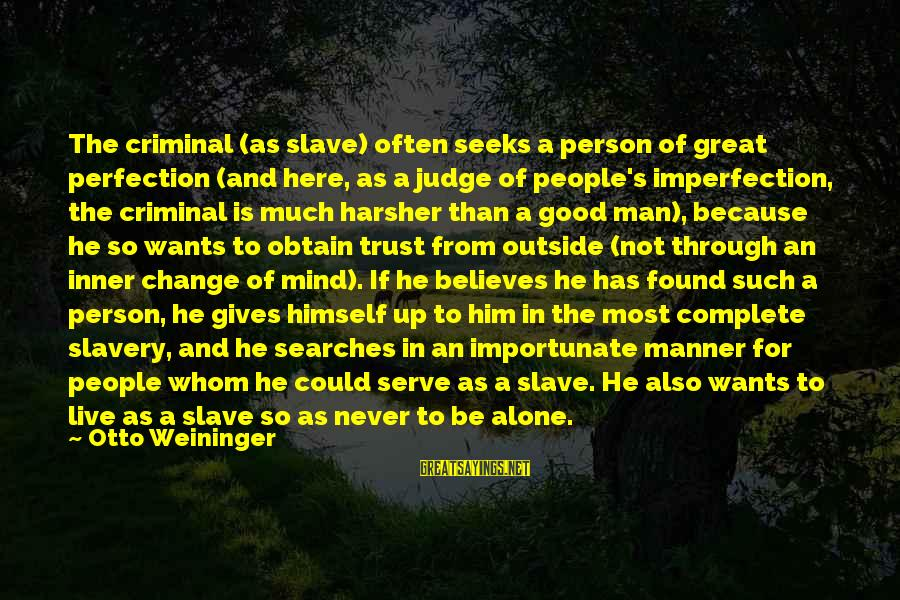Never Change A Man Sayings By Otto Weininger: The criminal (as slave) often seeks a person of great perfection (and here, as a