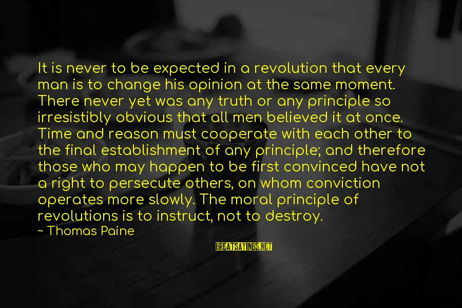 Never Change A Man Sayings By Thomas Paine: It is never to be expected in a revolution that every man is to change