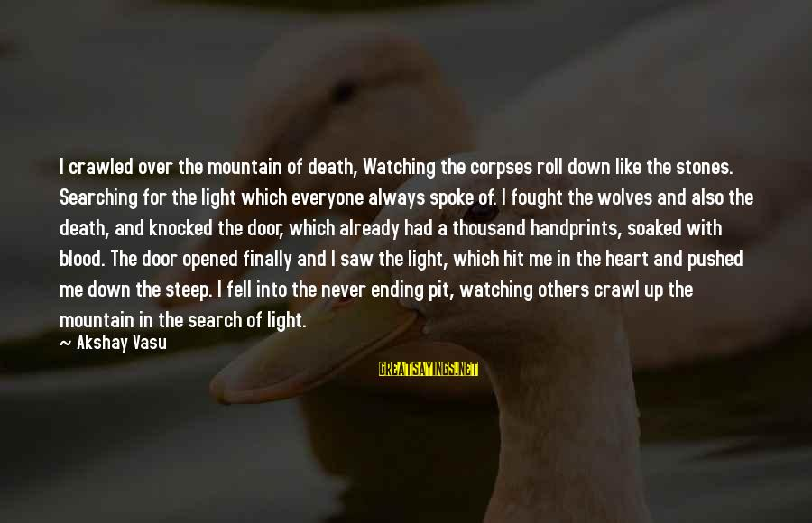 Never Ending Fight Sayings By Akshay Vasu: I crawled over the mountain of death, Watching the corpses roll down like the stones.
