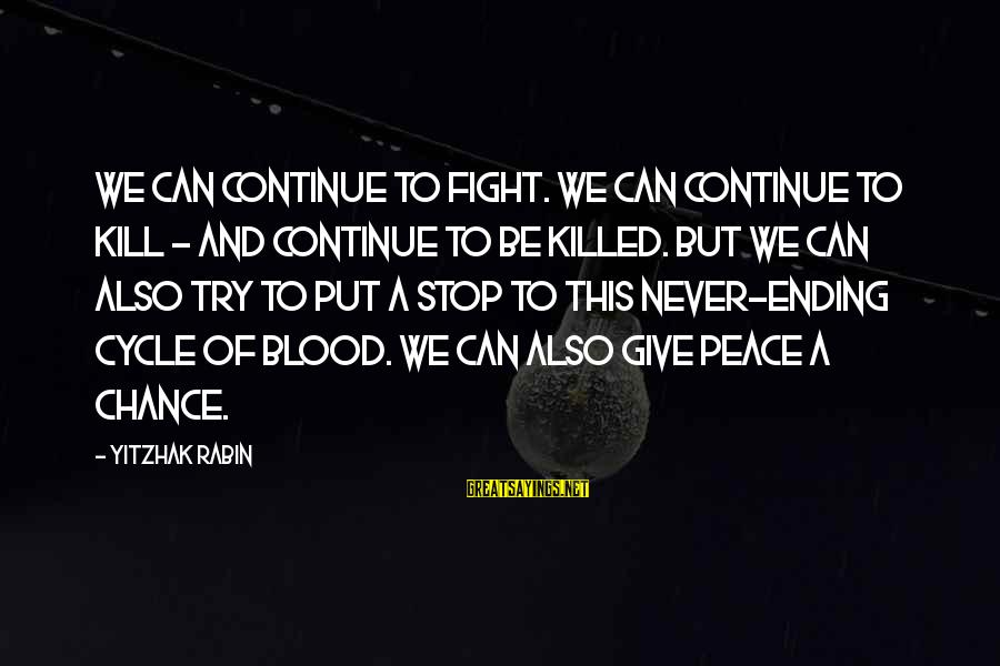 Never Ending Fight Sayings By Yitzhak Rabin: We can continue to fight. We can continue to kill - and continue to be