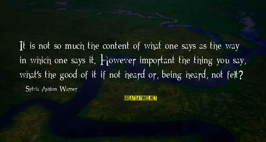 Never Expect Short Sayings By Sylvia Ashton-Warner: It is not so much the content of what one says as the way in