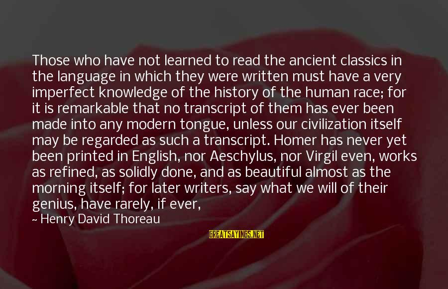 Never Forgetting Your Ex Sayings By Henry David Thoreau: Those who have not learned to read the ancient classics in the language in which