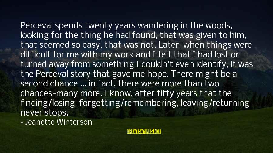Never Forgetting Your Ex Sayings By Jeanette Winterson: Perceval spends twenty years wandering in the woods, looking for the thing he had found,