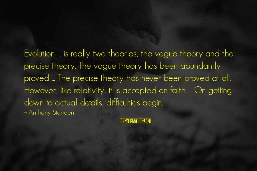 Never Getting Down Sayings By Anthony Standen: Evolution ... is really two theories, the vague theory and the precise theory. The vague