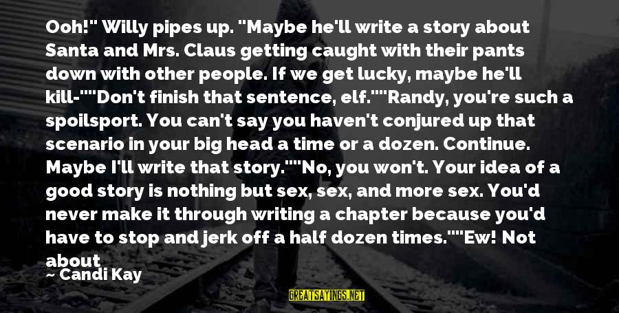 """Never Getting Down Sayings By Candi Kay: Ooh!"""" Willy pipes up. """"Maybe he'll write a story about Santa and Mrs. Claus getting"""