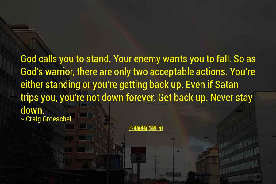 Never Getting Down Sayings By Craig Groeschel: God calls you to stand. Your enemy wants you to fall. So as God's warrior,
