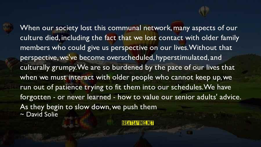 Never Getting Down Sayings By David Solie: When our society lost this communal network, many aspects of our culture died, including the