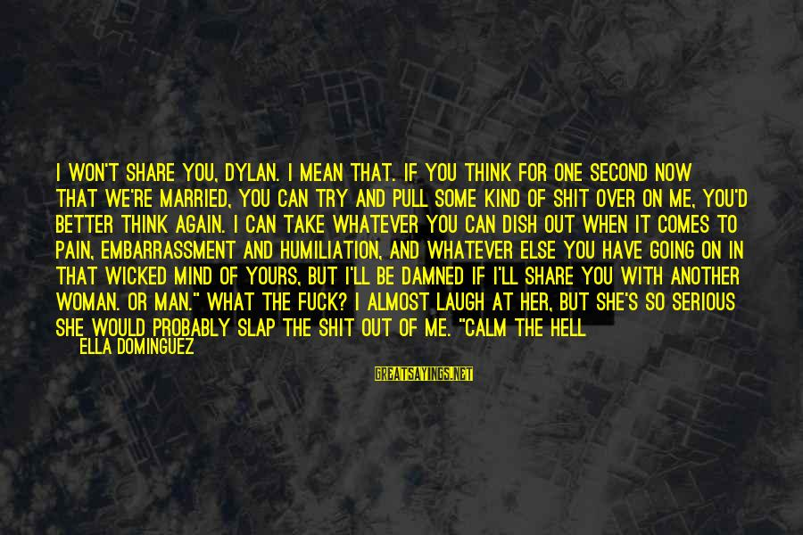 Never Getting Down Sayings By Ella Dominguez: I won't share you, Dylan. I mean that. If you think for one second now