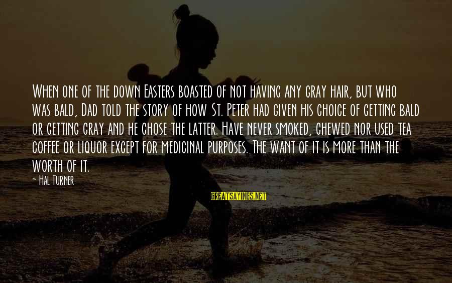 Never Getting Down Sayings By Hal Turner: When one of the down Easters boasted of not having any gray hair, but who